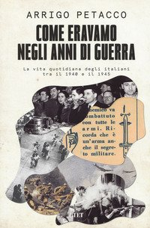 Come eravamo negli anni di guerra. La vita quotidiana degli italiani tra il 1940 e il 1945