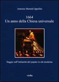 1664. Un anno della Chiesa universale. Saggio sull'attività italiana del papato in età moderna