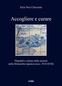 Accogliere e curare. Ospedali e culture delle nazioni nella Monarchia ispanica (secc. XVI-XVII)