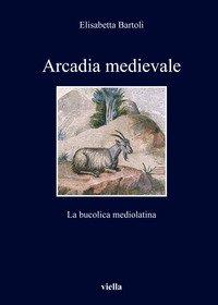 Arcadia medievale. La poesia bucolica mediolatina