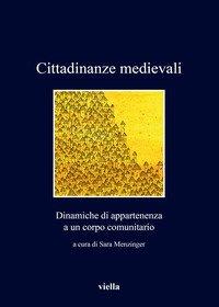 Cittadinanze medievali. Dinamiche di appartenenza a un corpo comunitario