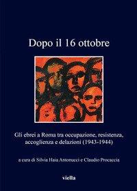 Dopo il 16 ottobre 1943. Gli ebrei a Roma: occupazione, resistenza, accoglienza e delazioni (1943-1944)