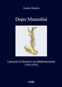 Dopo Mussolini. I processi ai fascisti e ai collaborazionisti (1944-1953)