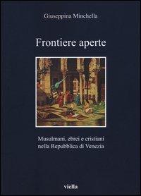 Frontiere aperte. Musulmani, ebrei e cristiani nella Repubblica di Venezia