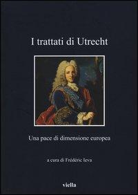 I Trattati di Utrecht. Una pace di dimensione europea