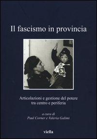 Il fascismo in provincia. Articolazioni e gestione del potere tra centro e periferia