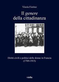 Il genere della cittadinanza. Diritti civili e politici delle donne in Francia (1789-1915)