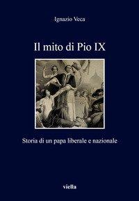 Il mito di Pio IX. Storia di un papa liberale e nazionale