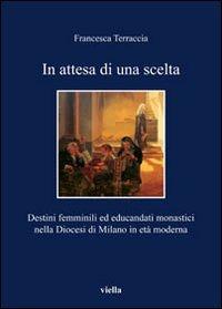 In attesa di una scelta. Destini femminili ed educandati monastici nella diocesi di Milano in età moderna