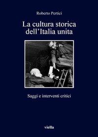 La cultura storica dell'Italia unita. Saggi e interventi critici