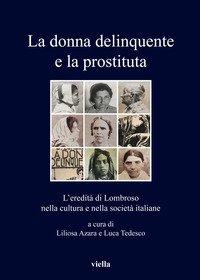 La donna delinquente e la prostituta. L'eredità di Lombroso nella cultura e nella società italiane