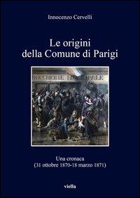 Le origini della Comune di Parigi. Una cronaca (31 ottobre 1870-18 marzo 1871)