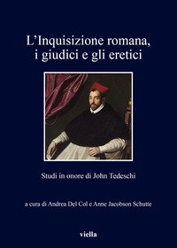 L'inquisizione romana, i giudici e gli eretici. Studi in onore di John Tedeschi