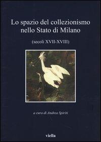 Lo spazio del collezionismo nello Stato di Milano (secoli XVII-XVIII)