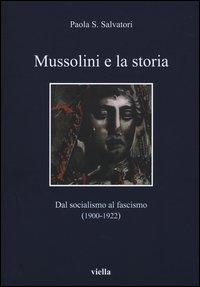 Mussolini e la storia. Dal socialismo al fascismo (1900-1922)