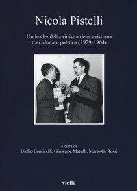 Nicola Pistelli. Un leader della Sinistra democristiana tra cultura e politica (1929-1964)
