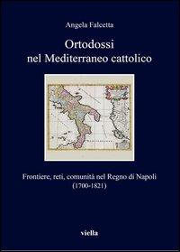 Ortodossi nel Mediterraneo cattolico. Frontiere, reti, comunità nel Regno di Napoli (1700-1821)