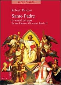 Santo padre. La santità del papa da San Pietro a Giovanni Paolo II