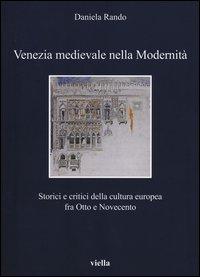 Venezia medievale nella modernità. Storici e critici della cultura europea fra Otto e Novecento