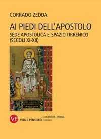 Ai piedi dell'apostolo. Sede apostolica e spazio tirrenico (secoli XI-XII)