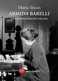Armida Barelli. Una donna fra due secoli