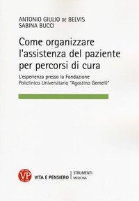 Come organizzare l'assistenza del paziente per percorsi cura. L'esperienza presso la Fondazione Policlinico Universitario «Agostino Gemelli»