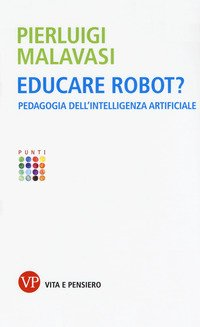 Educare robot? Pedagogia dell'intelligenza artificiale