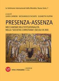 Presenza-assenza. Meccanismi dell'istituzionalità nella «societas christiana» (secoli IX-XIII)