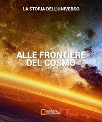 Alle frontiere del cosmo. La storia dell'universo