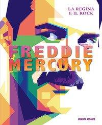 Freddie Mercury. La regina e il rock