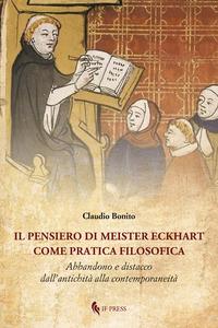 Pensiero Di Meister Eckhart Come Pratica Filosofica. Abbandono E Distacco Dall`antichita` Alla C...